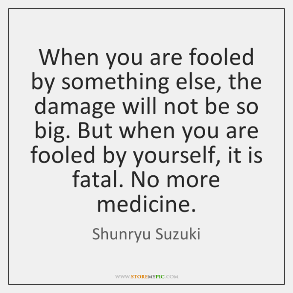 When you are fooled by something else, the damage will not be ...