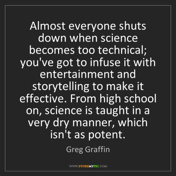 Greg Graffin: Almost everyone shuts down when science becomes too technical;...