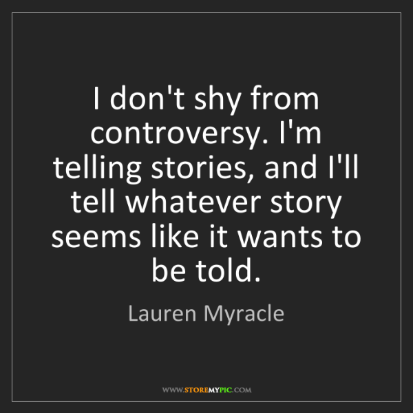 Lauren Myracle: I don't shy from controversy. I'm telling stories, and...