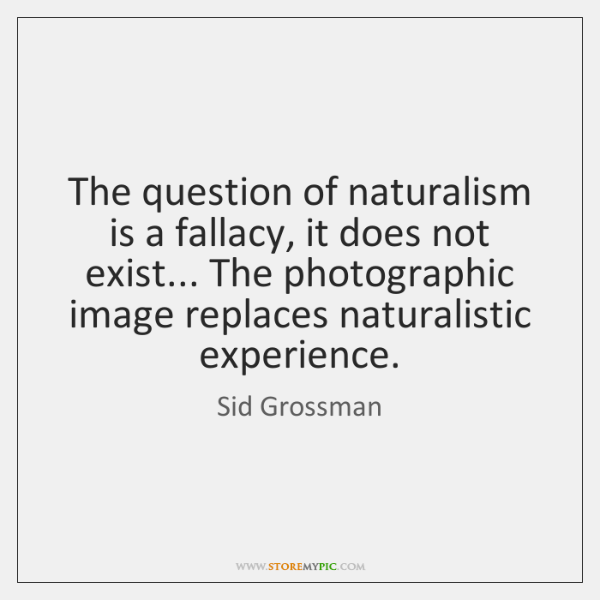 The question of naturalism is a fallacy, it does not exist... The ...