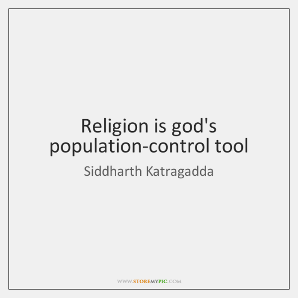 Religion is god's population-control tool
