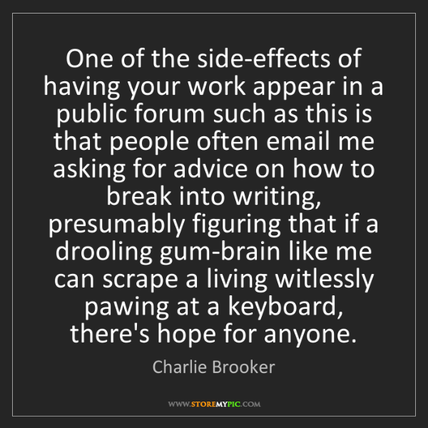 Charlie Brooker: One of the side-effects of having your work appear in...