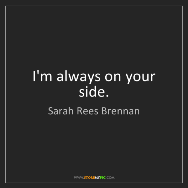 Sarah Rees Brennan: I'm always on your side.