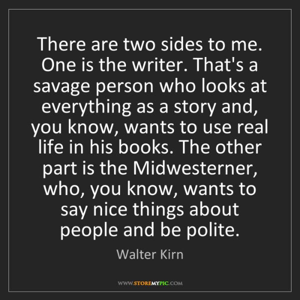 Walter Kirn: There are two sides to me. One is the writer. That's...