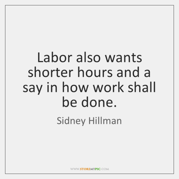 Labor also wants shorter hours and a say in how work shall ...