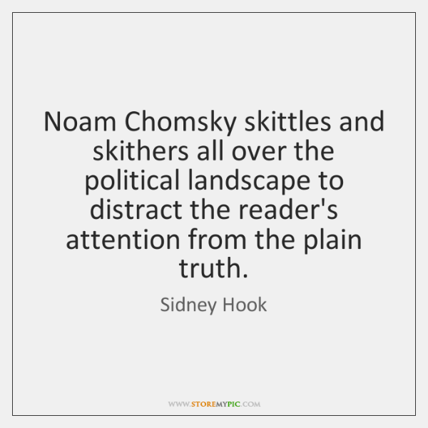 Noam Chomsky skittles and skithers all over the political landscape to distract ...