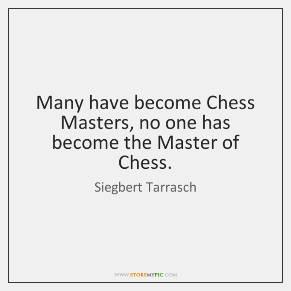 Many have become Chess Masters, no one has become the Master of ...