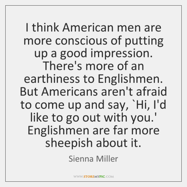 I think American men are more conscious of putting up a good ...