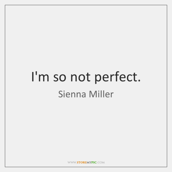 I'm so not perfect.