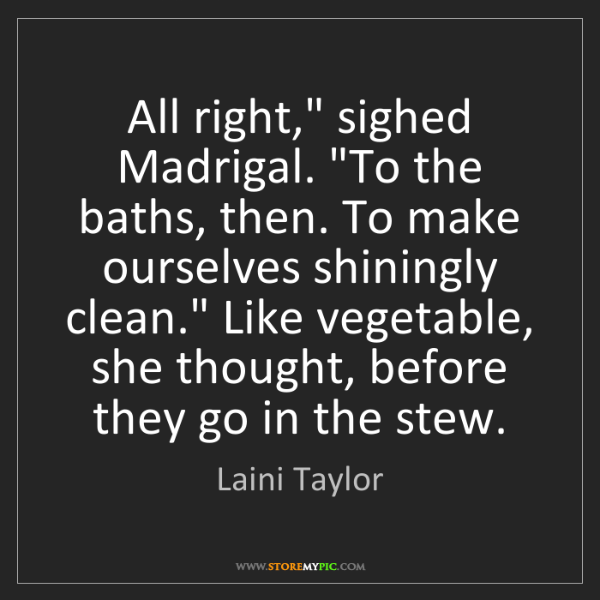 "Laini Taylor: All right,"" sighed Madrigal. ""To the baths, then. To..."