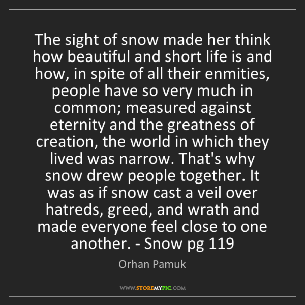 Orhan Pamuk: The sight of snow made her think how beautiful and short...