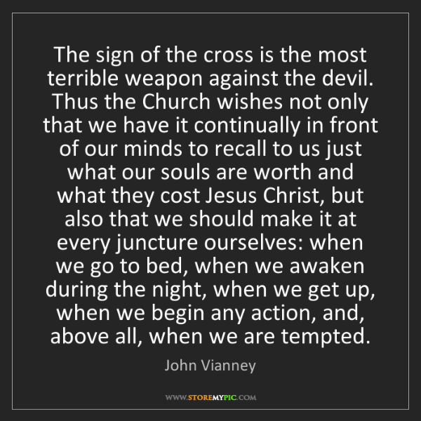John Vianney: The sign of the cross is the most terrible weapon against...