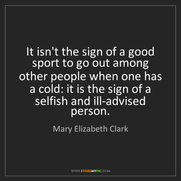 Mary Elizabeth Clark: It isn't the sign of a good sport to go out among other...
