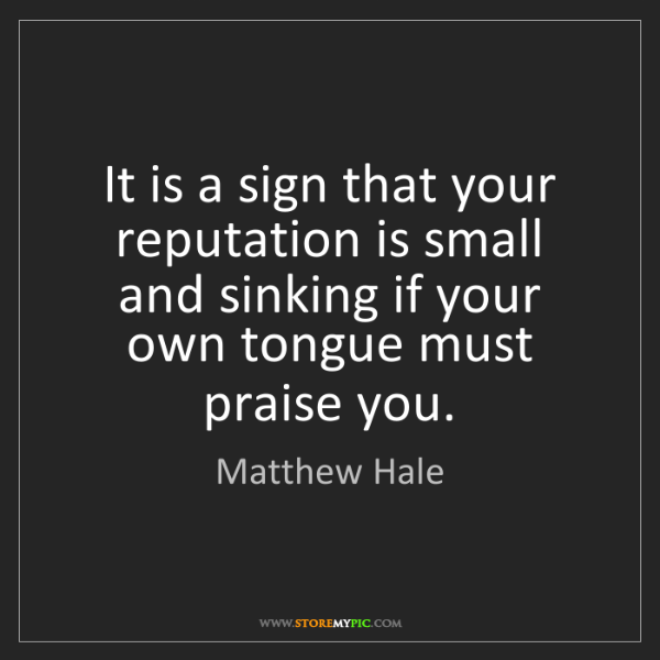 Matthew Hale: It is a sign that your reputation is small and sinking...