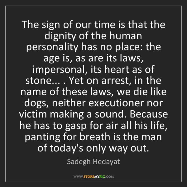 Sadegh Hedayat: The sign of our time is that the dignity of the human...