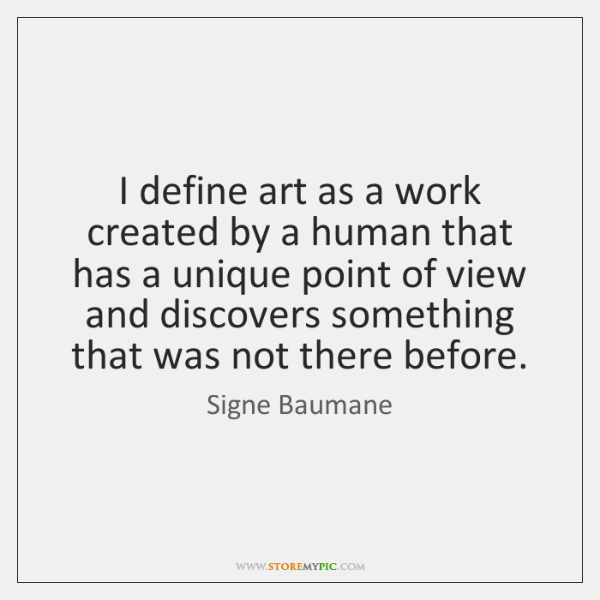 I define art as a work created by a human that has ...