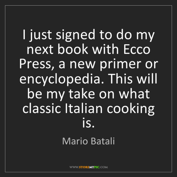 Mario Batali: I just signed to do my next book with Ecco Press, a new...