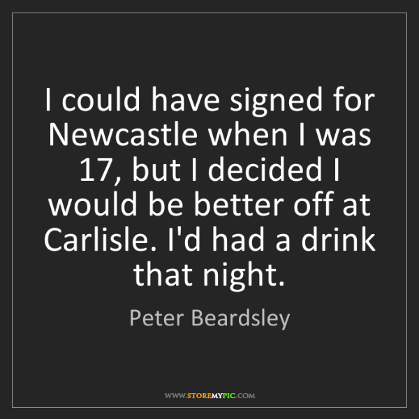 Peter Beardsley: I could have signed for Newcastle when I was 17, but...