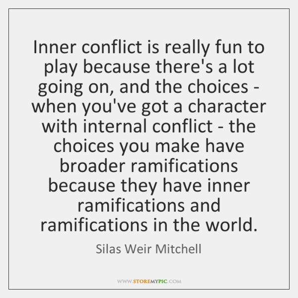 Inner conflict is really fun to play because there's a lot going ...