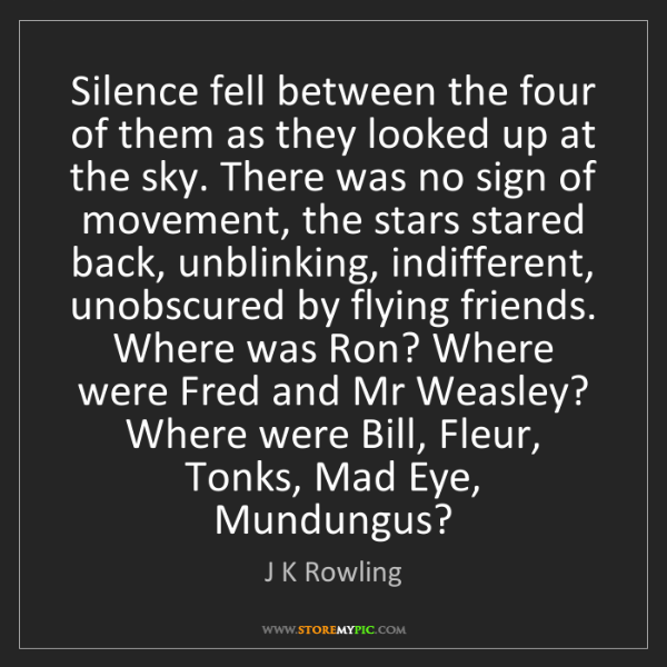 J K Rowling: Silence fell between the four of them as they looked...