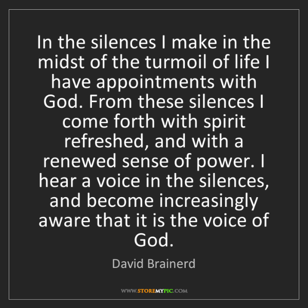 David Brainerd: In the silences I make in the midst of the turmoil of...
