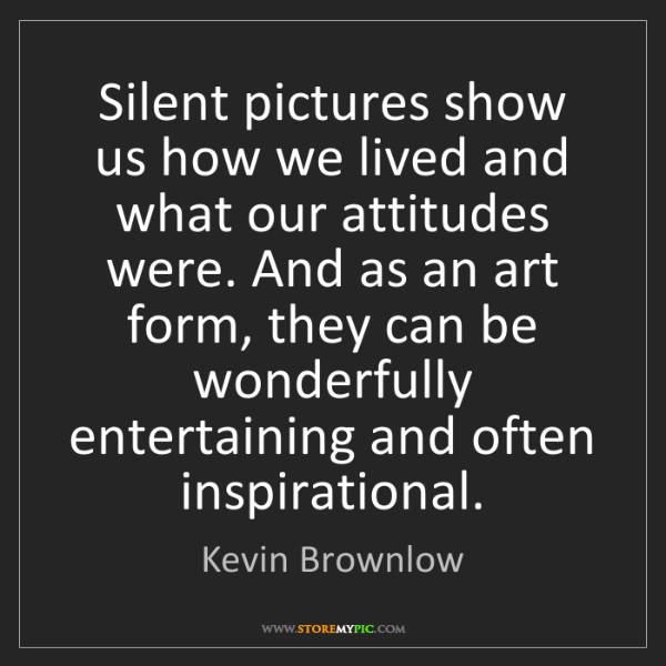 Kevin Brownlow: Silent pictures show us how we lived and what our attitudes...