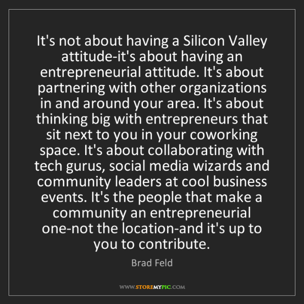 Brad Feld: It's not about having a Silicon Valley attitude-it's...