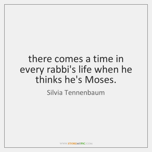 there comes a time in every rabbi's life when he thinks he's ...