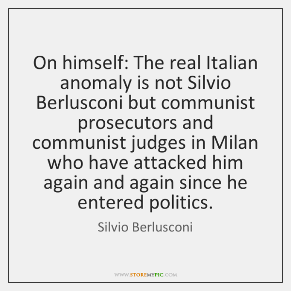 On himself: The real Italian anomaly is not Silvio Berlusconi but communist ...
