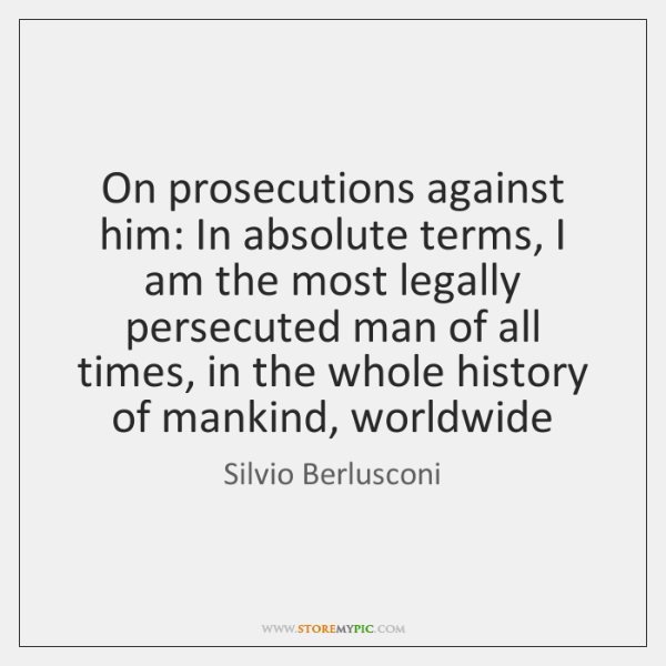 On prosecutions against him: In absolute terms, I am the most legally ...