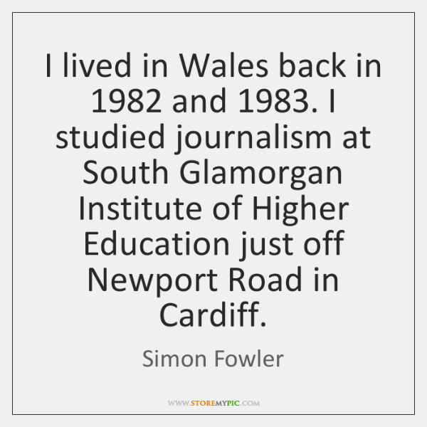 I lived in Wales back in 1982 and 1983. I studied journalism at South ...