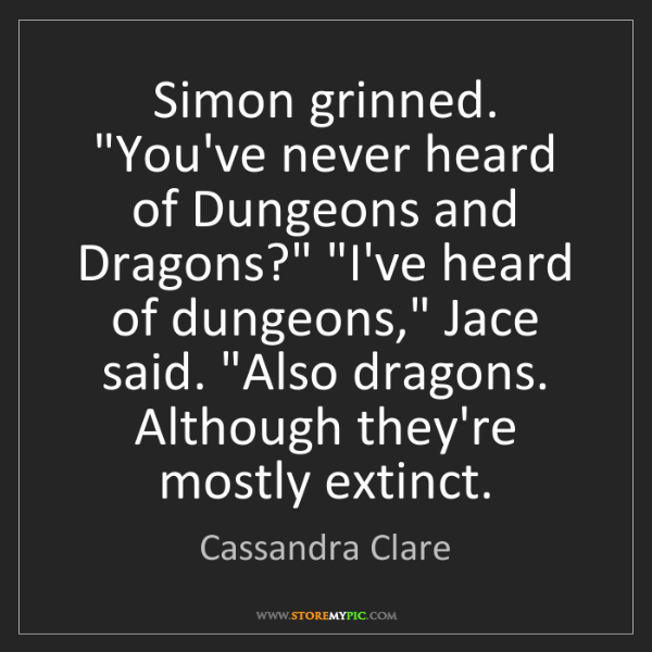 """Cassandra Clare: Simon grinned. """"You've never heard of Dungeons and Dragons?""""..."""