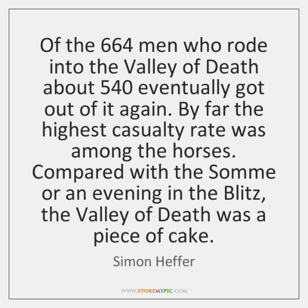 Of the 664 men who rode into the Valley of Death about 540 eventually ...