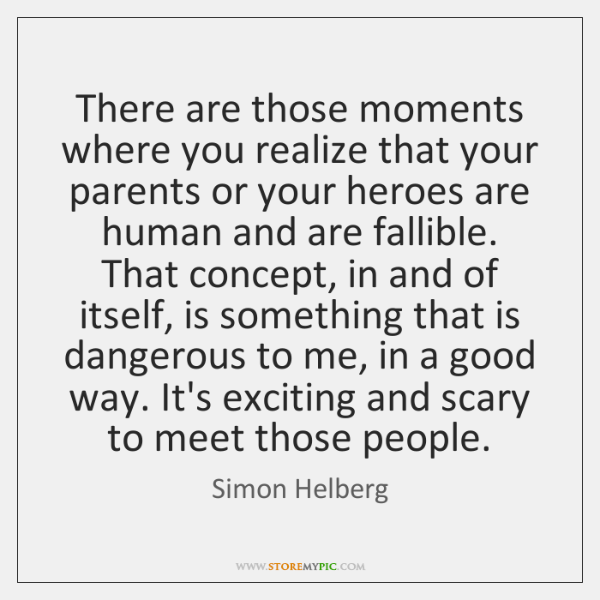 There are those moments where you realize that your parents or your ...