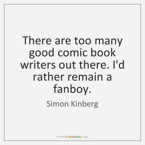 There are too many good comic book writers out there. I'd rather ...