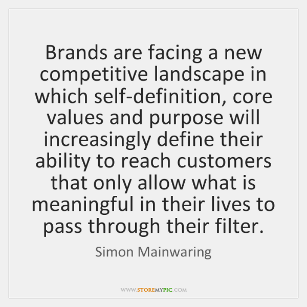 Brands are facing a new competitive landscape in which self-definition, core values ...