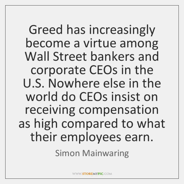 Greed has increasingly become a virtue among Wall Street bankers and corporate ...
