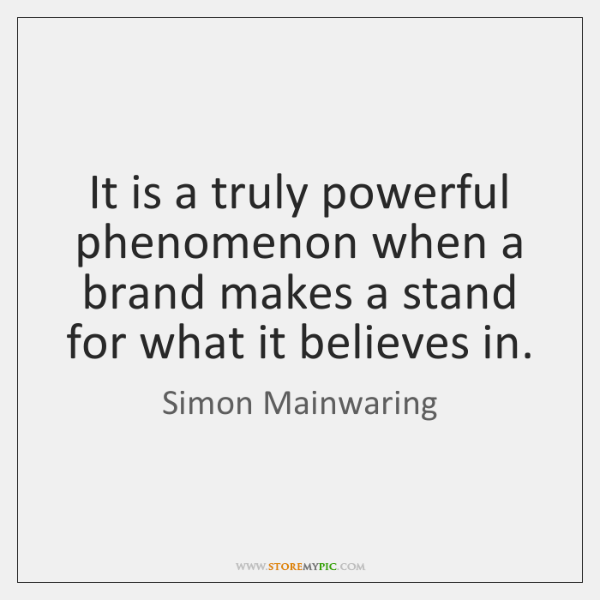 It is a truly powerful phenomenon when a brand makes a stand ...