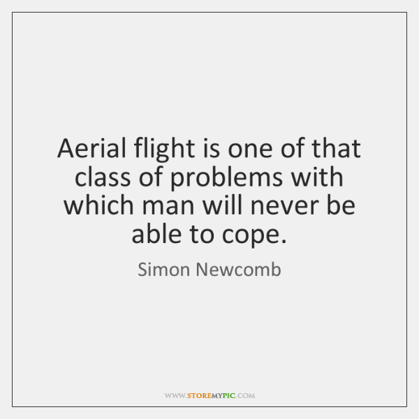 Aerial flight is one of that class of problems with which man ...