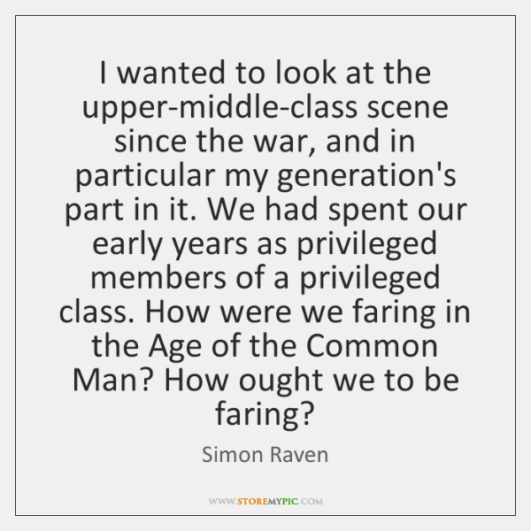 I wanted to look at the upper-middle-class scene since the war, and ...