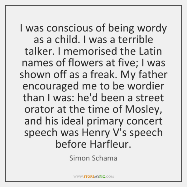 I was conscious of being wordy as a child. I was a ...