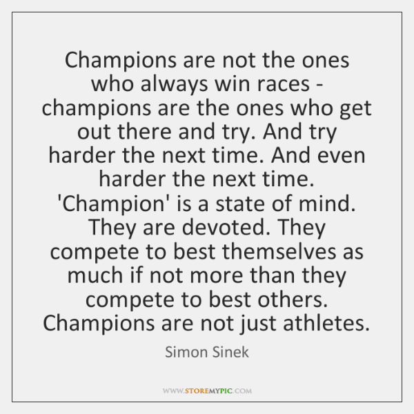 Champions are not the ones who always win races - champions are ...