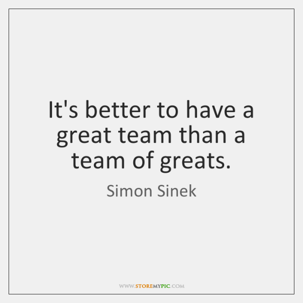 It's better to have a great team than a team of greats.