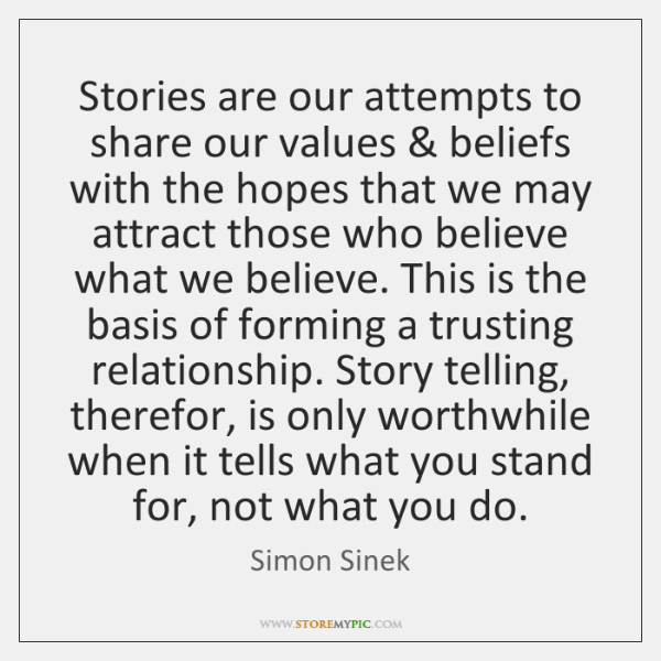 Stories are our attempts to share our values & beliefs with the hopes ...