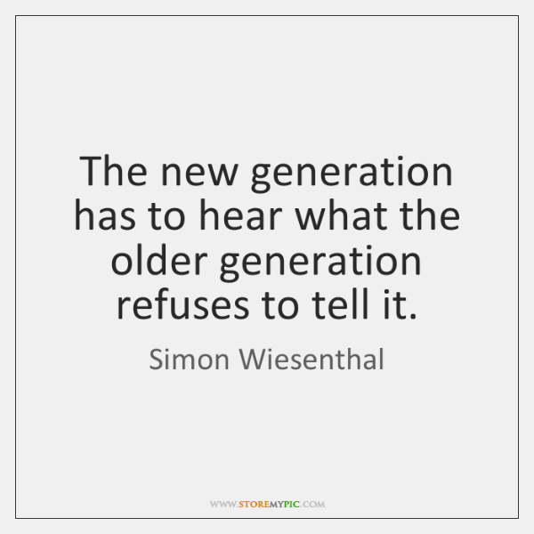 The new generation has to hear what the older generation refuses to ...