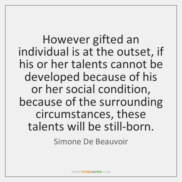 However gifted an individual is at the outset, if his or her ...