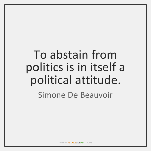 To abstain from politics is in itself a political attitude.