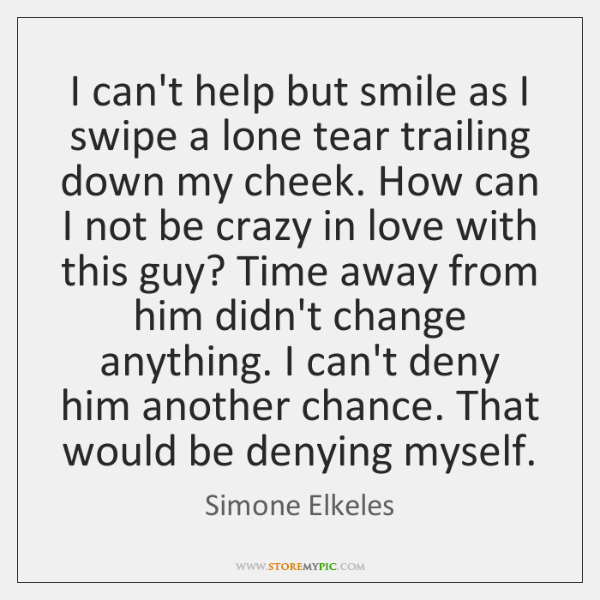 I can't help but smile as I swipe a lone tear trailing ...