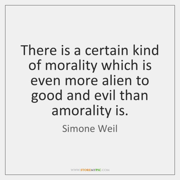 There is a certain kind of morality which is even more alien ...
