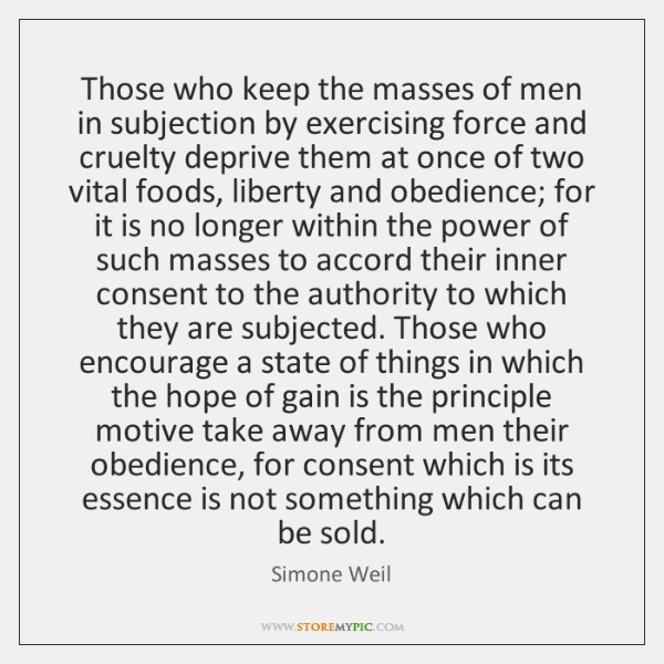 Those who keep the masses of men in subjection by exercising force ...